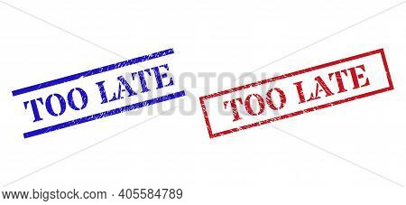 Grunge Too Late Stamp Seals In Red And Blue Colors. Seals Have Draft Style. Vector Rubber Imitations