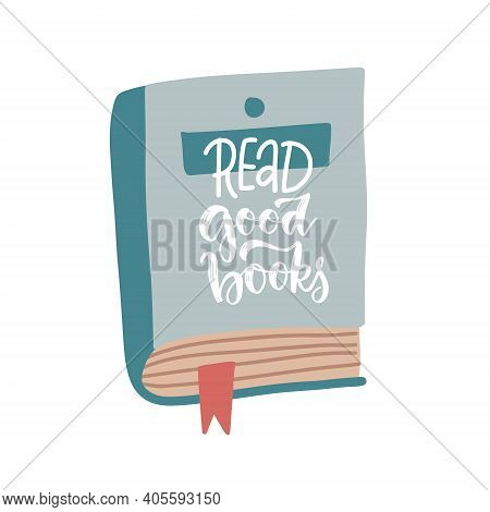 Read Good Books - Hand Written Lettering Quote On Flat Vector Illustartion On Book With Bookmark. Lo