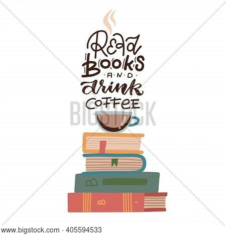 Illustration Of A Cup Of Coffee Sitting Atop A Pile Of Books With Lettering Quote - Read Books And D