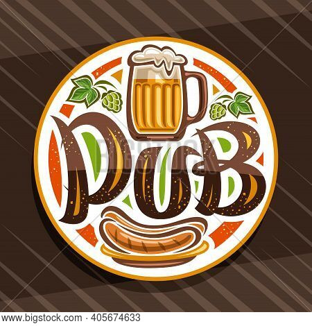 Vector Logo For Beer Pub, White Decorative Retro Sign Board With Illustration Of Full Beer Mug With