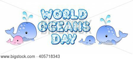 Mother Whale, Baby Whale And World Oceans Day Lettering With Seashells And Starfish, Isolated On A W