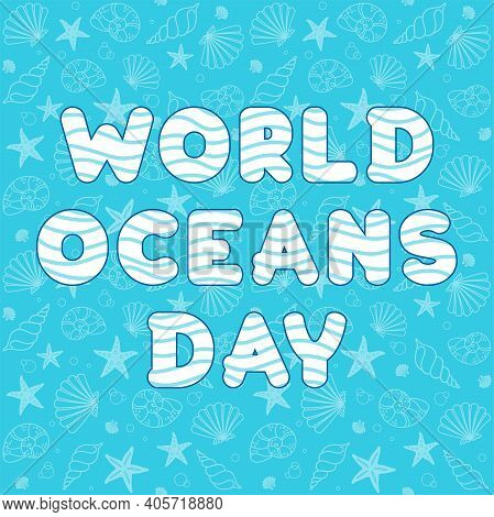 World Oceans Day Text. White Letters With Waves On A Turquoise Background With Starfish And Seashell