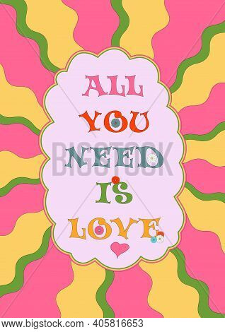 60s 70s Retro Hippie Style Illustration With Phrase All You Need Is Love And Abstract Patterns. Psyc