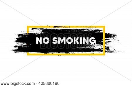 No Smoking Banner. Paint Brush Stroke In Box Frame. Stop Smoke Sign. Smoking Ban Symbol. Paint Brush