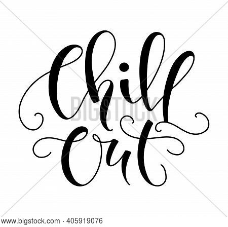 Chill Out - Vector Illustration Isolated On White Background, Black Calligraphy
