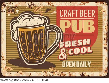 Craft Beer Pub Rusty Metal Plate, Brewery Production Vector Vintage Rust Tin Sign. Foamy Fresh Alcoh