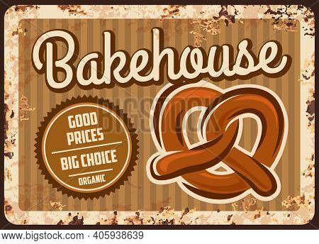 Bakehouse Rusty Metal Plate, Vector Bakery Shop Production Vintage Rust Tin Sign With Fresh Pretzel.