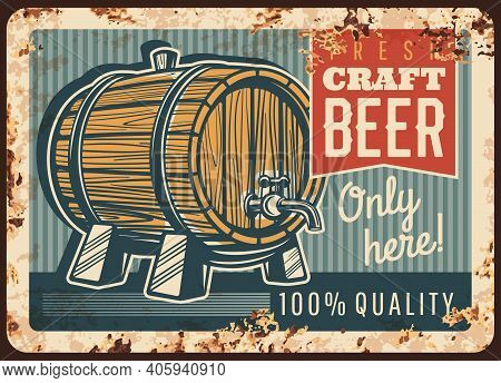 Craft Beer Rusty Metal Plate, Vector Vintage Rust Tin Sign With Wooden Barrel With Tap. Draught Beer