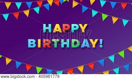 Birthday Typography Poster. Colorful Pennant Flags And 3d Text Happy Birthday. Party Card Design, Ce