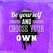 "Quote Typographical Background, vector design. ""Be yourself and choose your own"" poster"