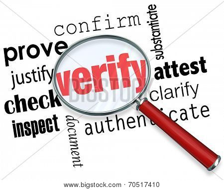 Verify word under magnifying glass and related terms like prove, justify, confirm, attest, clarify, authenticate, document, inspect and check