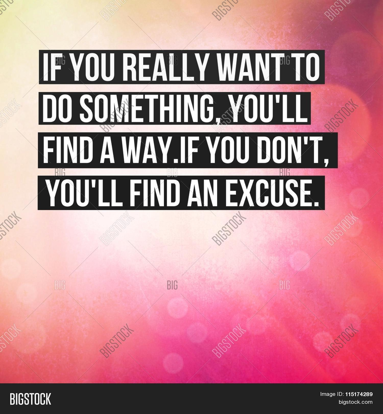 If you want to do something will find a way