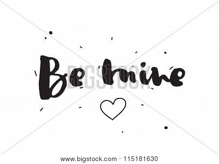 Be mine. Romantic quote, greeting card. Valentines day. Hand drawn design elements. Black and white.