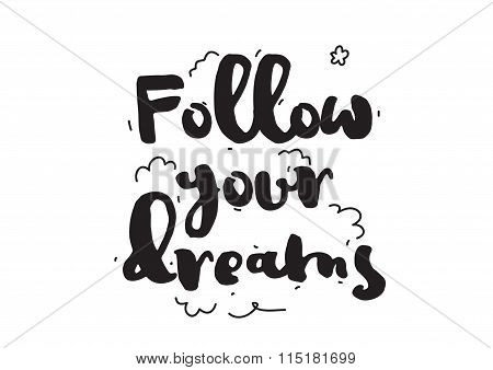 Follow your dreams. Greeting card with calligraphy. Hand drawn design elements. Inspirational quote.