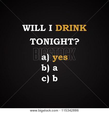 Will I drink tonight? - funny inscription template