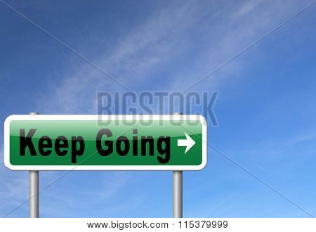 Keep going or moving, dont quit or stop continue dont give up, road sign billboard.