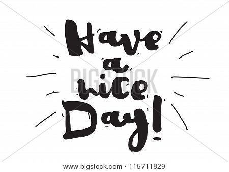 Have a nice day. Wish card with calligraphy. Hand drawn design elements. Inspirational quote. Black