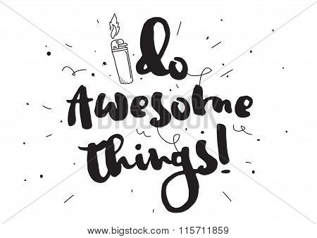 Do awesome things. Greeting card with calligraphy. Hand drawn design elements. Inspirational quote.
