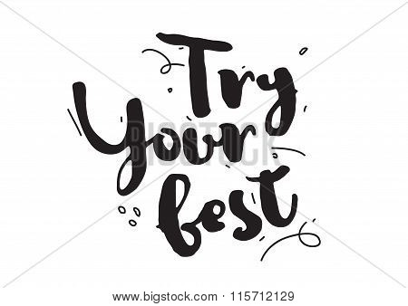 Try your best. Greeting card with calligraphy. Hand drawn design elements. Inspirational quote. Blac