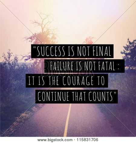 Inspirational Typographic Quote - success is not final failure is not fatal:  it is the courage to continue that counts