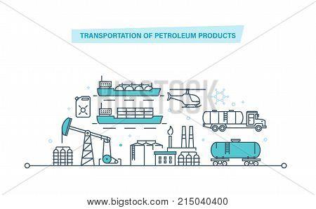 Transportation of petroleum products. Production and transportation of products by tankers, ships, railways in tanks. Gasoline, storage, drilling rig. Illustration thin line design of vector doodles.