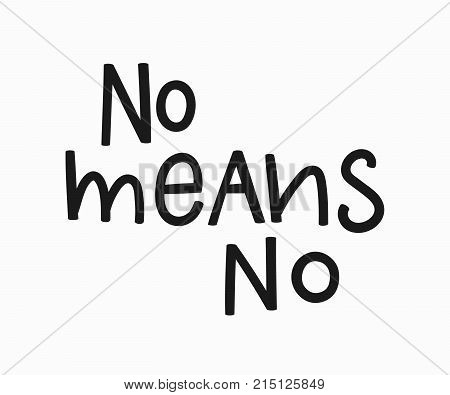 No means t-shirt quote feminist lettering. Calligraphy inspiration graphic design typography element. Hand written card. Simple vector sign. Protest against patriarchy sexism misogyny female