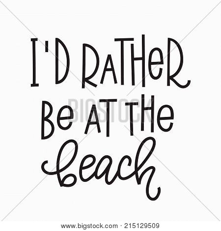 I rather be at the beach quote lettering. Calligraphy inspiration graphic design typography element. Hand written postcard. Cute simple vector sign.