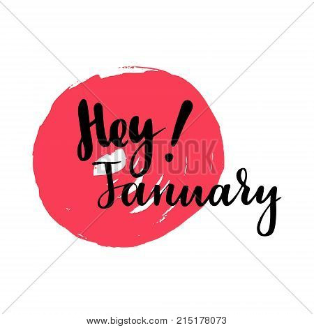 Greeting card with phrase Hey January. Spot on the background. Vector isolated illustration: brush calligraphy, hand lettering. Inspirational typography poster. For calendar, postcard and decor