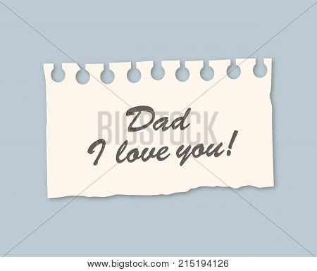 Dad, I love you - Word on torn note paper. Vector stock.