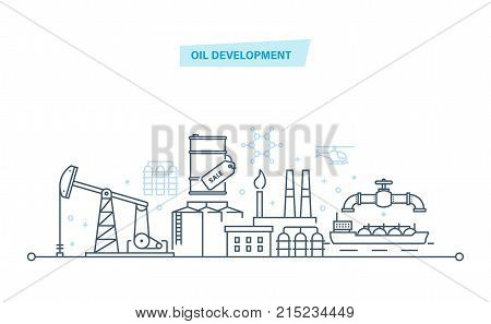 Oil development. Industry, gas station technology and petroleum systems development. Oil industry, production industry process, oil factory, warehouse. Illustration thin line design of vector doodles.