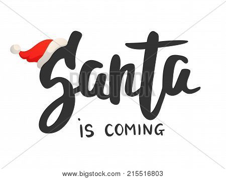 Christmas card. Santa is coming text, hand drawn lettering. Red santa hat. Cartoon flat illustration. Great for Christmas and New Year posters, gift tags, labels, banners.