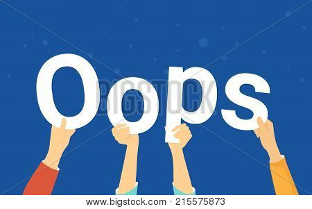 Oops letters concept vector illustration of error notification. Flat human hands hold white letters on blue background