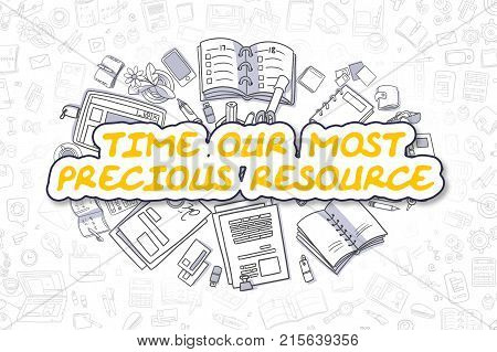 Time Our Most Precious Resource Doodle Illustration of Yellow Text and Stationery Surrounded by Cartoon Icons. Business Concept for Web Banners and Printed Materials.