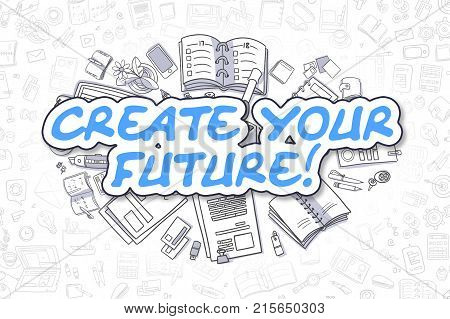 Business Illustration of Create Your Future. Doodle Blue Inscription Hand Drawn Cartoon Design Elements. Create Your Future Concept.