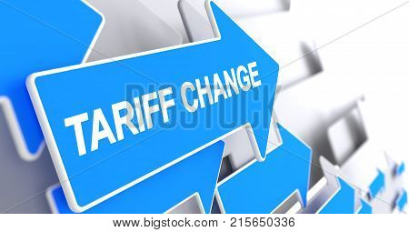 Tariff Change, Text on the Blue Arrow. Tariff Change - Blue Cursor with a Message Indicates the Direction of Movement. 3D Illustration.