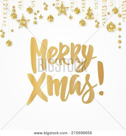 Merry Xmas card. Hand drawn lettering. Holiday greetings quote on white background. Golden glitter border with hanging balls, stars and ribbons. For Christmas banners, posters, gift tags and labels.