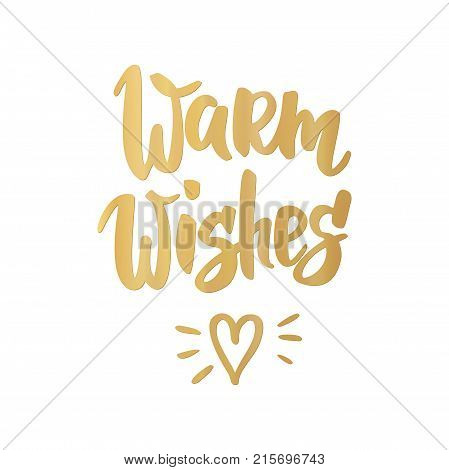 Warm wishes card. Hand drawn lettering. Golden greeting quote on white background. For Christmas and New Year banners, posters, gift tags and labels.