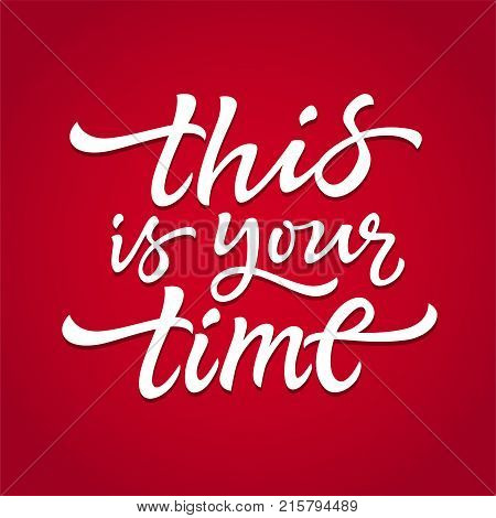 This Is Your Time - vector hand drawn brush pen lettering design image. Red background. Use this high quality calligraphy for your banners, flyers, cards. Choose what you will, won't do with your life.