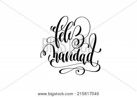 feliz navidad - spanish merry christmas hand lettering black ink phrase to christmas holiday celebration, calligraphy vector illustration