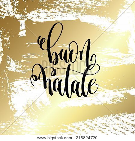 buon natale - hand lettering quote to winter holiday design on golden brush stroke background, calligraphy vector illustration