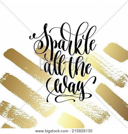 sparkle all the way - hand lettering quote to winter holiday design on golden brush stroke background, calligraphy vector illustration