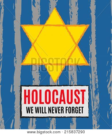 We Will Never Forget. Holocaust Remembrance Day. Yellow Star David. International Day of Fascist Concentration Camps and Ghetto Prisoners Liberation card with hand barbed wire Vector illustration