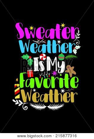 Christmas quote, lettering. Print Design Vector illustration. Sweater weather is my favorite weather.