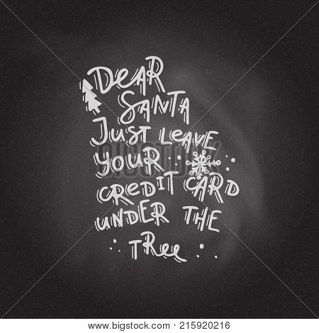 Dear Santa, just leave your credit card under thr tree. Hand drawn lettering on the blackboard background. Stock vector