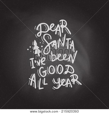 Dear Santa, i've been good all year. Hand drawn lettering on the blackboard background. Stock vector