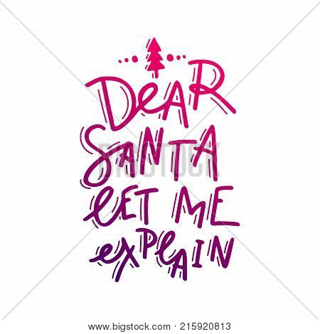 Dear Santa, let me explain. Hand drawn lettering. Stock vector