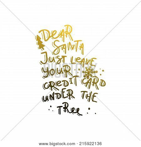 Dear Santa, just leave your credit card under thr tree. Hand drawn lettering. Stock vector