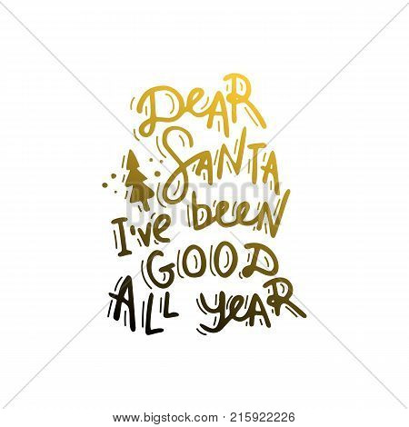 Dear Santa, i've been good all year. Hand drawn lettering. Stock vector
