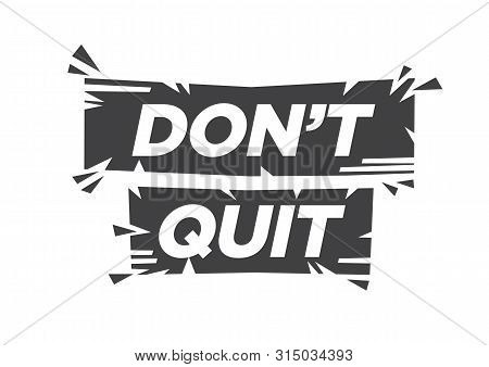 Don't Quit Motivational Quote Against White Background. Don't Quit Broken Effect Phrase.