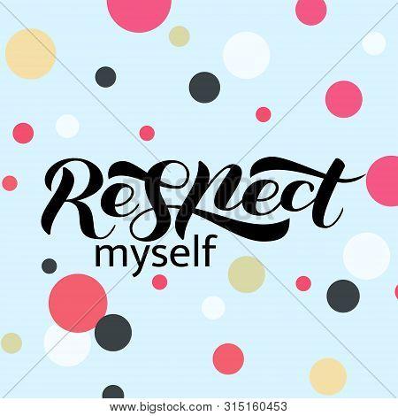 Respect Myself Brush Lettering. Vector Illustration For Clothing